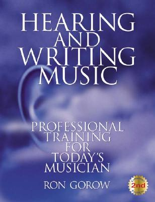Hearing and Writing Music By Gorow, Ron